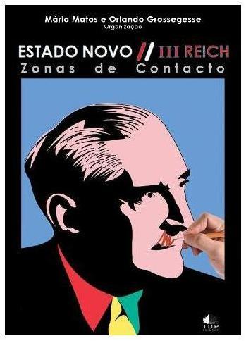 Capa do livro 'Estado Novo - III Reich - Zonas de Contacto', de Mário Matos e Orlando Grossegesse (org.)